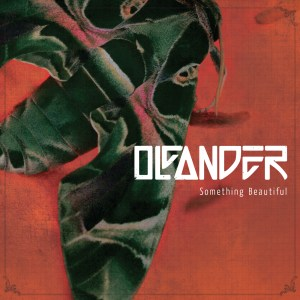 OLEANDER- Something Beautiful