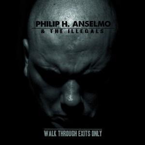 Phil Anselmo -Walk Thru Exits Only