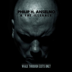 Phil Anselmo -Walk Thru Exits Only