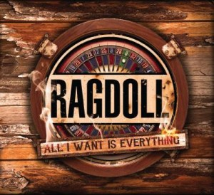 Ragdoll - All I want is everything