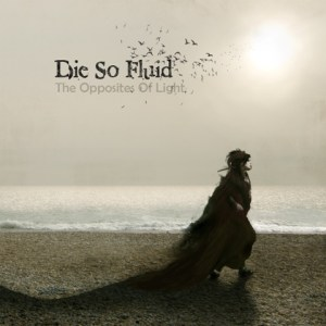 Die So Fluid-the opposite of light