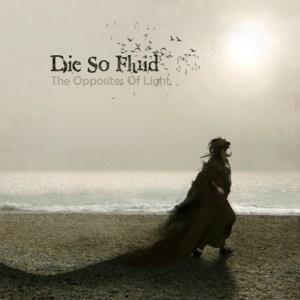 Die So Fluid-the opposite of light