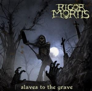 Rigor Mortis Slaves To The Grave