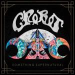 Crobot_Something_Supernatural_Album 10-14-14