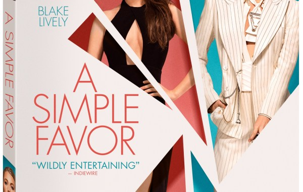 'A Simple Favor'; The Paul Feig Directed Thriller Arrives On Digital December 11 & On 4K Ultra HD, Blu-ray & DVD December 18, 2018 From Lionsgate 13