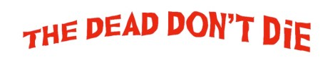 'The Dead Don't Die'; Arrives On Digital September 3 & On Blu-ray & DVD September 10, 2019 From Universal 3