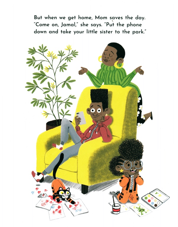 """But when we get home, Mom saves the day. 'Come on, Jamal,' she says. 'Put the phone down and take your little sister to the park.'"""