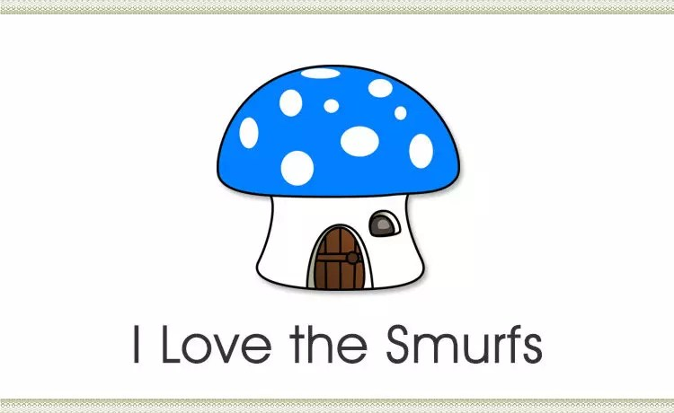 I love the Smurfs