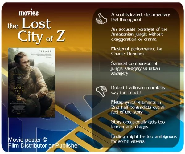 Restrained and beautiful, The Lost City of Z is a stirring examination of explorer Percy Fawcett's many quests to find a lost Amazonian city.