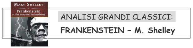 ANALISI GRANDI CLASSICI - FRANKENSTEIN - IL MODERNO PROMETEO