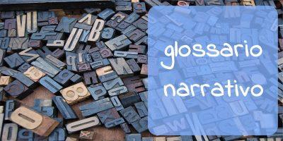 pagina dedicata al glossario Narrativo, ovvero la spiegazione dettagliata dei termini tecnici utilizzati in scrittissimo