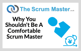 Don't Be A Comfortable Scrum Master
