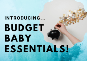 introducing budget baby essentials