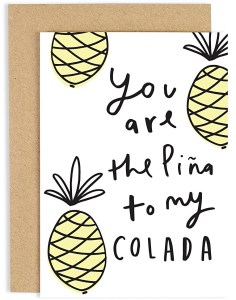 14 Sweet & Punny Valentine's Day Cards - Oliver Bonas You are the Pina to my Colada