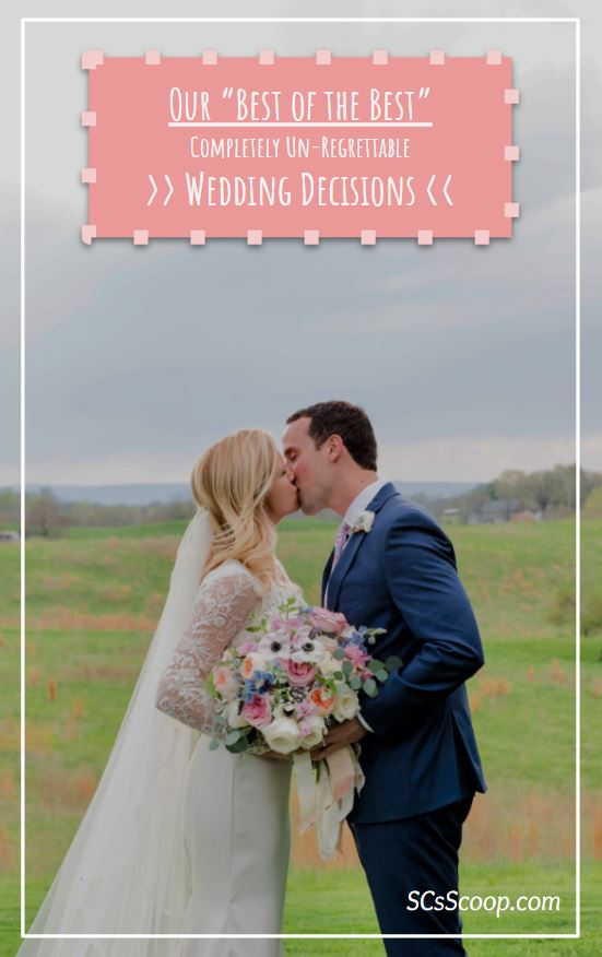Best of the Best Wedding Decisions We Made - Un-Regrettable Wedding Plans - Wedding Plans, Wedding Decisions and Wedding Planning Tips - SCsScoop.com