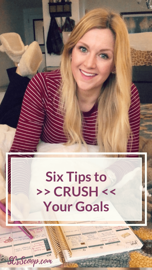 Six Tips Crush Your Goals + My 2019 Goals - Goal setting - SCsScoop.com