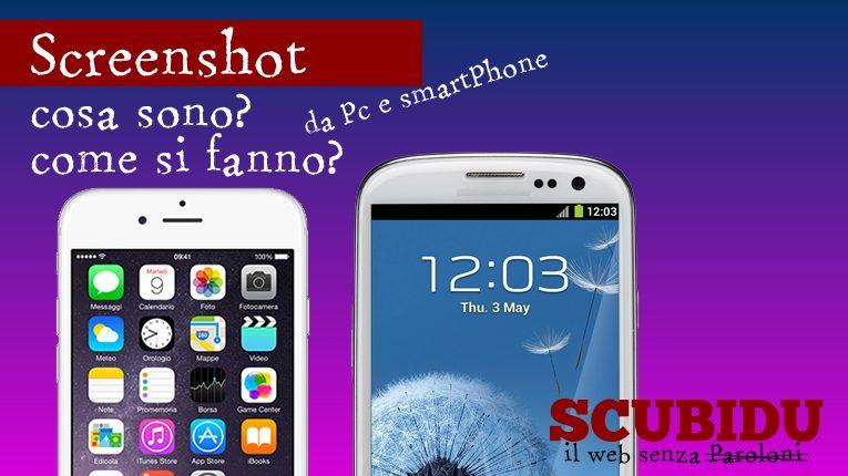 Screenshot, Cosa sono, come si fanno su Android, iPhone e PC