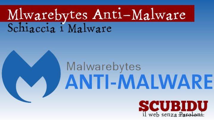 Malwarebytes anti-malware, Schiaccia i malware!