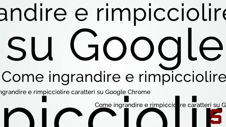 Chrome   Come ingrandire o rimpicciolire caratteri su Google Chrome