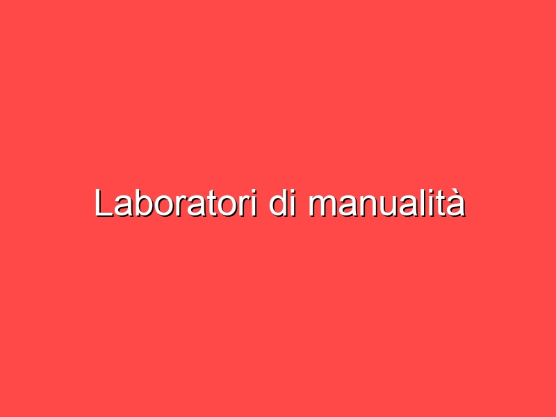 Laboratori di manualità
