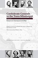 Confederate Generals in the Trans-Mississippi: Volume 1: Essays on America's Civil War (Western Theatre in the Civil War)