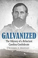 Galvanized: The Odyssey of a Reluctant Carolina Confederate