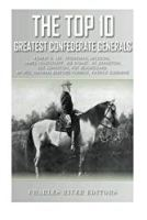 The Top 10 Greatest Confederate Generals: Robert E. Lee, Stonewall Jackson, James Longstreet, JEB Stuart, A.P. Hill, Nathan Bedford Forrest, Joseph E. ... P.G.T. Beauregard and Patrick Cleburne