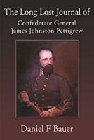 The Long Lost Journal of Confederate General James Johnston Pettigrew