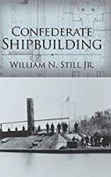 Confederate Shipbuilding (Studies in Maritime History)