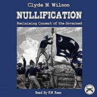 Nullification: Reclaiming Consent of the Governed: The Wilson Files, Book 2
