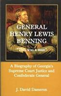 "General Henry Lewis Benning: ""This was a man,"" A Biography of Georgia's Supreme Court Justice and Confederate General"