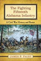 By James P. Faust The Fighting Fifteenth Alabama Infantry: A Civil War History and Roster [Paperback]