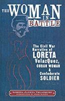 The Woman in Battle: The Civil War Narrative of Loreta Janeta Velazquez, Cuban Woman and Confederate Soldier (Wisconsin Studies in Autobiography)