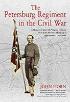 The Petersburg Regiment in the Civil War: A History of the 12th Virginia Infantry from John Brown's Hanging to Appomattox, 1859-1865
