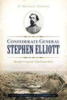 Confederate General Stephen Elliott: Beaufort Legend, Charleston Hero (Civil War Series)
