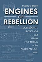 Engines of Rebellion: Confederate Ironclads and Steam Engineering in the American Civil War (Maritime Currents:  History and Archaeol)
