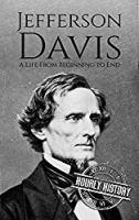 Jefferson Davis: A Life from Beginning to End (American Civil War Book 5)