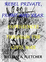 "5th Texas Infantry: Rebel Private Front And Rear: Experiences in Company ""F"" in the Civil War (With Interactive Table of Contents) (Civil War Texas Infantry Book 2)"