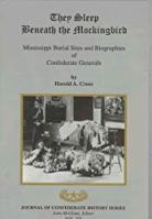 They Sleep Beneath the Mockingbird: Mississippi Burial Sites and Biographies of Confederate Generals (Journal of Confederate History Series)