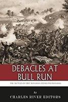 Debacles at Bull Run: The Battles of First Manassas and Second Manassas