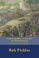 Cabel Judde: A Bridge at Sharpsburg: A story of the 1862 Battle of Antietam in the Civil War (The Civil War and Cabel Judde) (Volume 1)