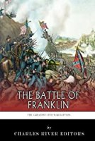 The Greatest Civil War Battles: The Battle of Franklin