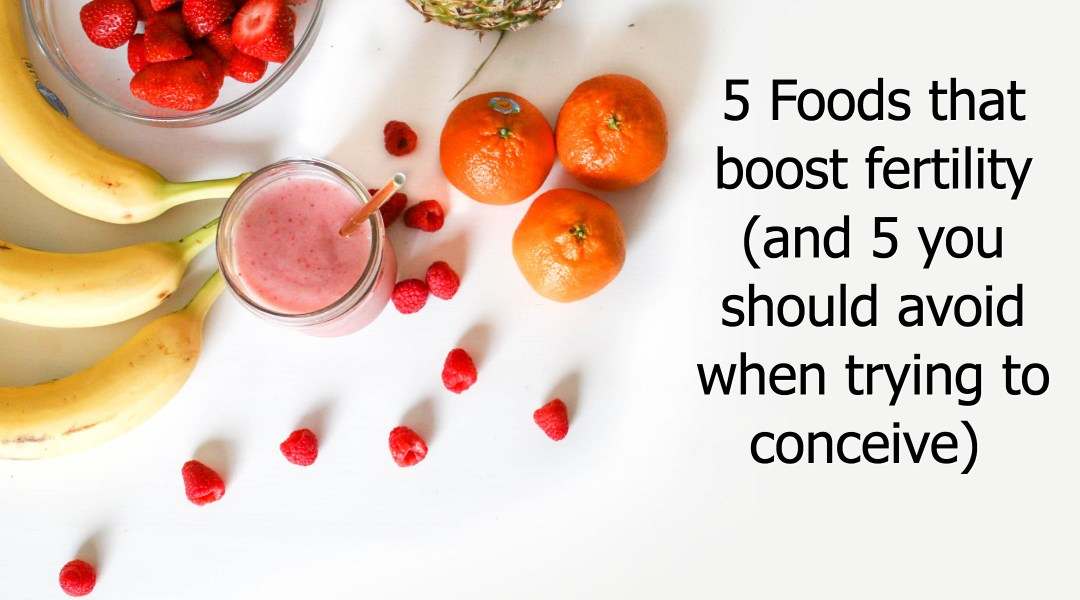 5 Foods that boost fertility (and 5 you should avoid when trying to conceive)