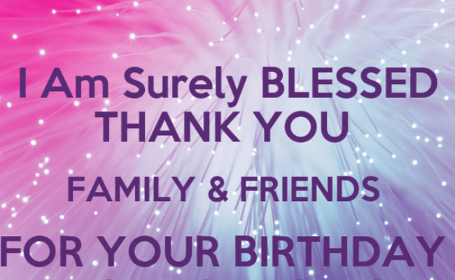 I Am Surely Blessed Thank You Family Friends For Your