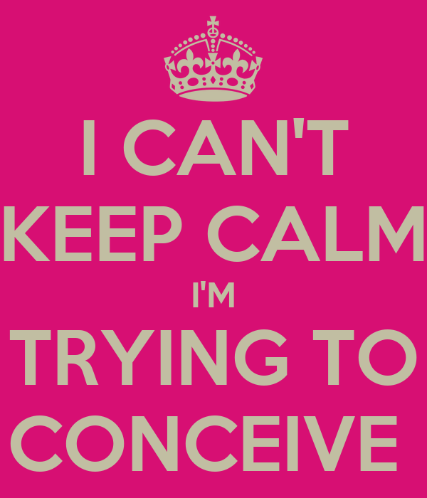 I CAN'T KEEP CALM I'M TRYING TO CONCEIVE Poster   T   Keep ...