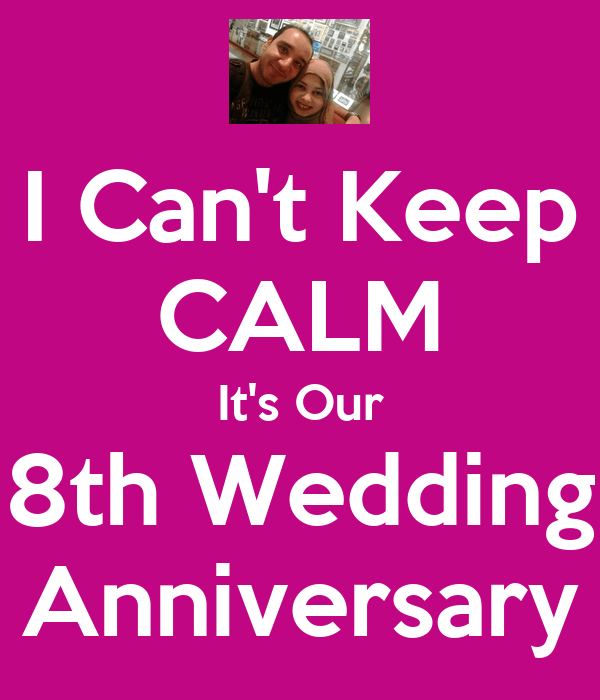 I Cant Keep CALM Its Our 8th Wedding Anniversary Poster
