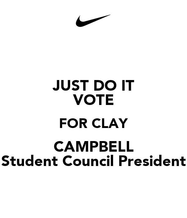 JUST DO IT VOTE FOR CLAY CAMPBELL Student Council