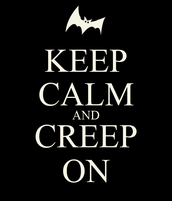 Image result for keep calm and creep on