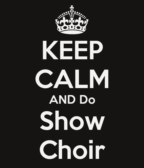 KEEP CALM AND Do Show Choir Poster Dana Keep Calm O Matic