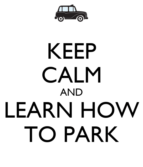 Keep Calm And Learn How To Park Poster  Claire  Keep Calmomatic